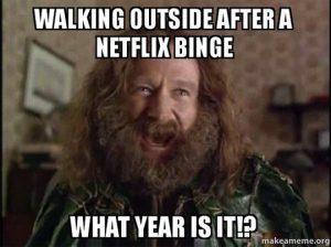 Walking outside after a Netflix Binge: WHAT YEAR IS IT!?